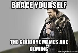 Brace Yourselves Meme Generator - brace yourself the goodbye memes are coming ned starkk meme
