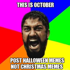Too Soon Meme - october christmas too soon everything inspirational