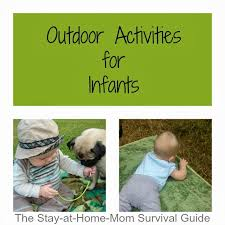 outdoor activities for infants the stay at home survival guide