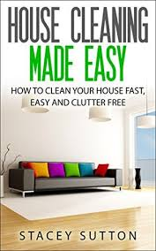 how to clean house fast house cleaning house cleaning made easy how to clean your house