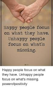 Unhappy Meme - happy people focus on what they have unhappy people focus on what s