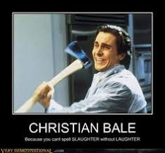 Christian Bale Axe Meme - when you find out your crush has a girlfriend you cheater