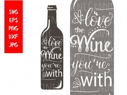 Love The Wine You U0027re With Svg Files For Silhouette Svg Files