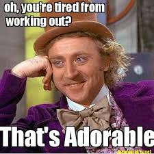 Working Out Memes - meme maker oh youre tired from working out thats adorable