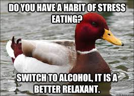 Emotional Eating Meme - do you have a habit of stress eating switch to alcohol it is a