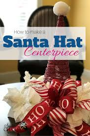 how to make a christmas santa hat centerpiece how to make blog