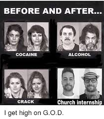 Crack Cocaine Meme - before and after cocaine alcohol church internship crack i get high