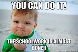 Meme Beauty Supply - success kiddd you can do it the schoolwork is almost done