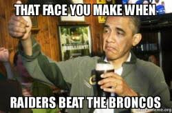 Broncos Raiders Meme - that face you make when raiders beat the broncos upvote obama