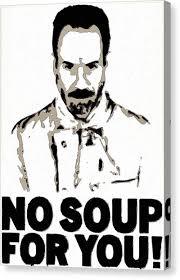 No Soup For You Meme - meme canvas prints page 2 of 26 fine art america