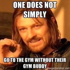 Gym Partner Meme - why you need a gym buddy boss body uk