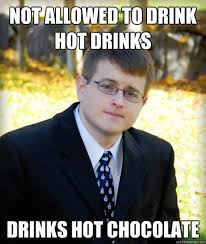 Anti Mormon Memes - not allowed to drink hot drinks drinks hot chocolate mormon meme