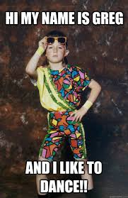 Greg Meme - hi my name is greg and i like to dance 80s retro hipster kid