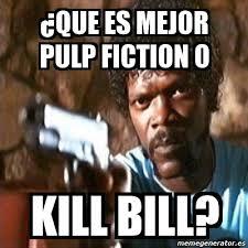 Kill Bill Meme - meme pulp fiction que es mejor pulp fiction o kill bill 493237