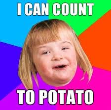 Potatoe Meme - image 128749 i can count to potato know your meme