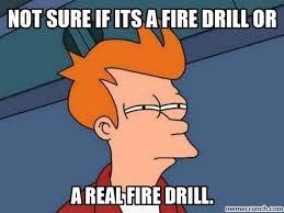 Fire Drill Meme - sure if its a fire drill or