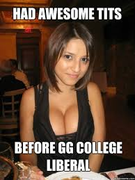 College Liberal Meme - before gg college liberal had awesome tits cant find boob girls