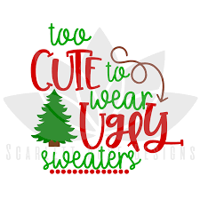 christmas svg cut file too cute to wear ugly sweaters tree svg