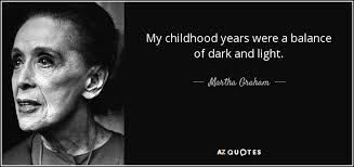 Light And Dark Quotes Martha Graham Quote My Childhood Years Were A Balance Of Dark And