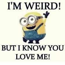 Why You No Love Me Meme - i m weird but i know you love me meme on me me