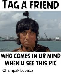 Tag A Friend Meme - tag a friend who comes in ur mind when u see this pic chak