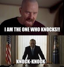 House Meme - breaking bad crossover house of cards know your meme