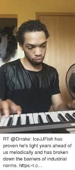 Ice Jj Fish Meme - rt icejjfish has proven he s light years ahead of us melodically and