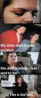 Texting And Driving Meme - have you ever tried texting and driving my sister died in a car