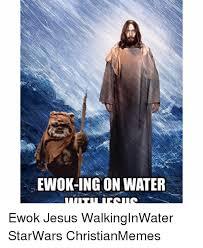 Ewok Memes - ewok ing on water ewok jesus walkinginwater starwars christianmemes