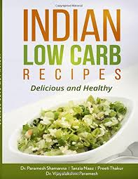 indian low carb recipes delicious and healthy dr paramesh