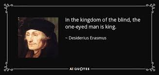 King Of The Blind Desiderius Erasmus Quote In The Kingdom Of The Blind The One