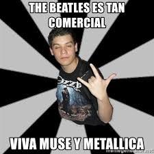 Muse Meme - the beatles es tan comercial viva muse y metallica metal boy