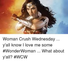 Woman Crush Wednesday Meme - woman crush wednesday y all know i love me some wonderwoman what