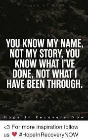 You Know My Name Not My Story Meme - you know my name not my story you know what i ve done not what i