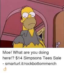 Moe Meme - moe what are you doing here 14 simpsons tees sale