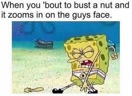 Bust A Nut Meme - barnacles spongebob squarepants know your meme