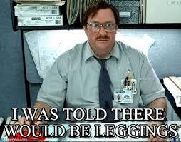 Leggings Meme - i was told there would be leggings milton meme on memegen