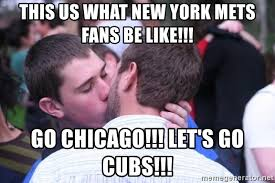 New York Mets Memes - this us what new york mets fans be like go chicago let s go