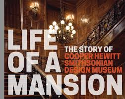 life of a mansion the story of cooper hewitt smithsonian design