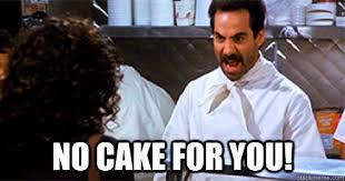 No Cake Meme - no cake for you cake nazi quickmeme