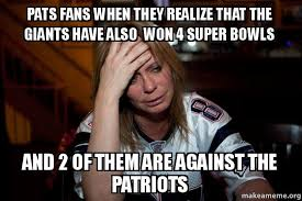 Patriots Fans Memes - pats fans when they realize that the giants have also won 4 super