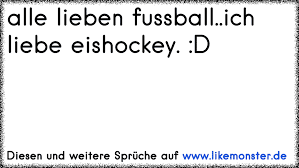 fussball sprüche vor dem spiel alle lieben fussball ich liebe eishockey d tolle sprüche und