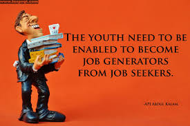 job quotes by abdul kalam the youth need to be enabled to become job generators from job