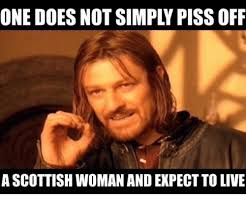 Scottish Meme - one does not simply pissoff a scottish woman and expect to live