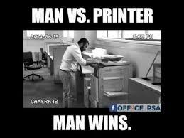 Printer Meme - man vs printer man wins by officepsa com youtube