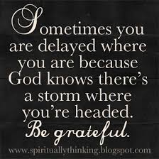 Sometimes you are delayed where you are because God knows there s