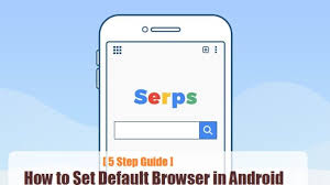 android default browser to set default browser in android 5 step guide