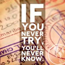 If you never try you ll never know WanderlustWisdom Travel