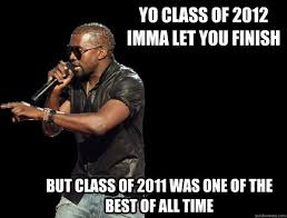 Best Memes Of 2011 - yo class of 2012 imma let you finish but class of 2011 was one of