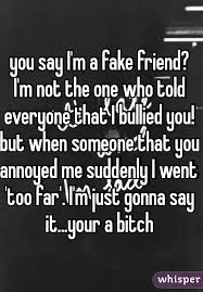 Friend I M Gonna Tell - you say i m a fake friend i m not the one who told everyone that i